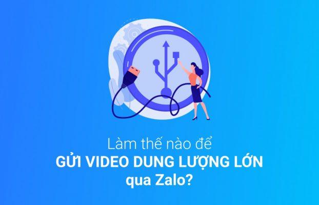 Hướng dẫn gửi video dung lượng lớn qua Zalo lên đến 5G